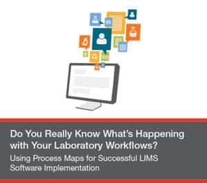 Using Process Maps for Successful LIMS Software Implementation