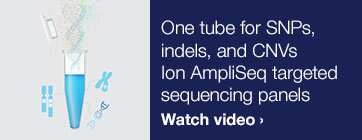 One tube for SNPs, indels, and CNVs - Ion AmpliSeq targeted sequencing panels