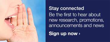 Stay connected — Be the first to hear about new research, promotions, announcements and news — Sign up now